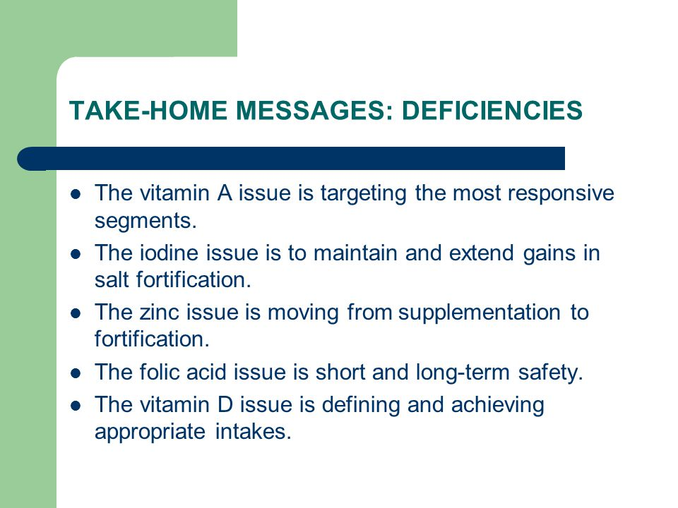 TAKE-HOME MESSAGES: DEFICIENCIES The vitamin A issue is targeting the most responsive segments. The iodine issue is to maintain and extend gains in sa