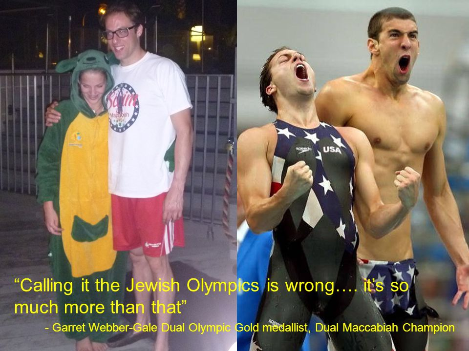 """Calling it the Jewish Olympics is wrong…. it's so much more than that"" - Garret Webber-Gale Dual Olympic Gold medallist, Dual Maccabiah Champion"
