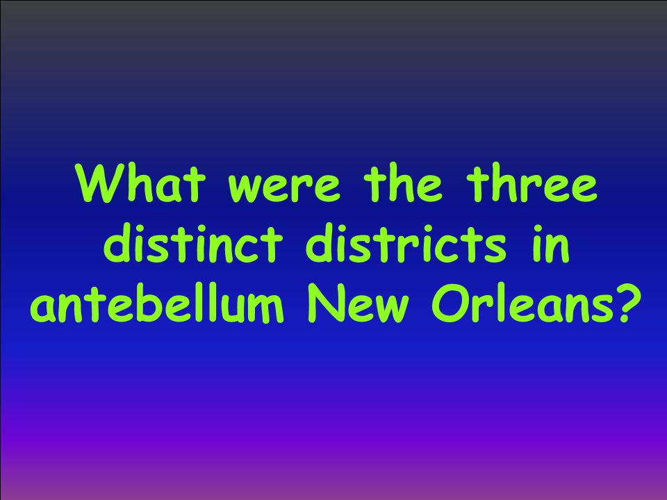 What were the three distinct districts in antebellum New Orleans?