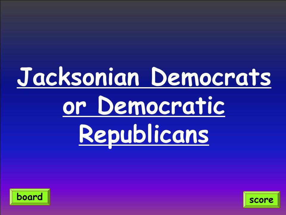 Jacksonian Democrats or Democratic Republicans score board