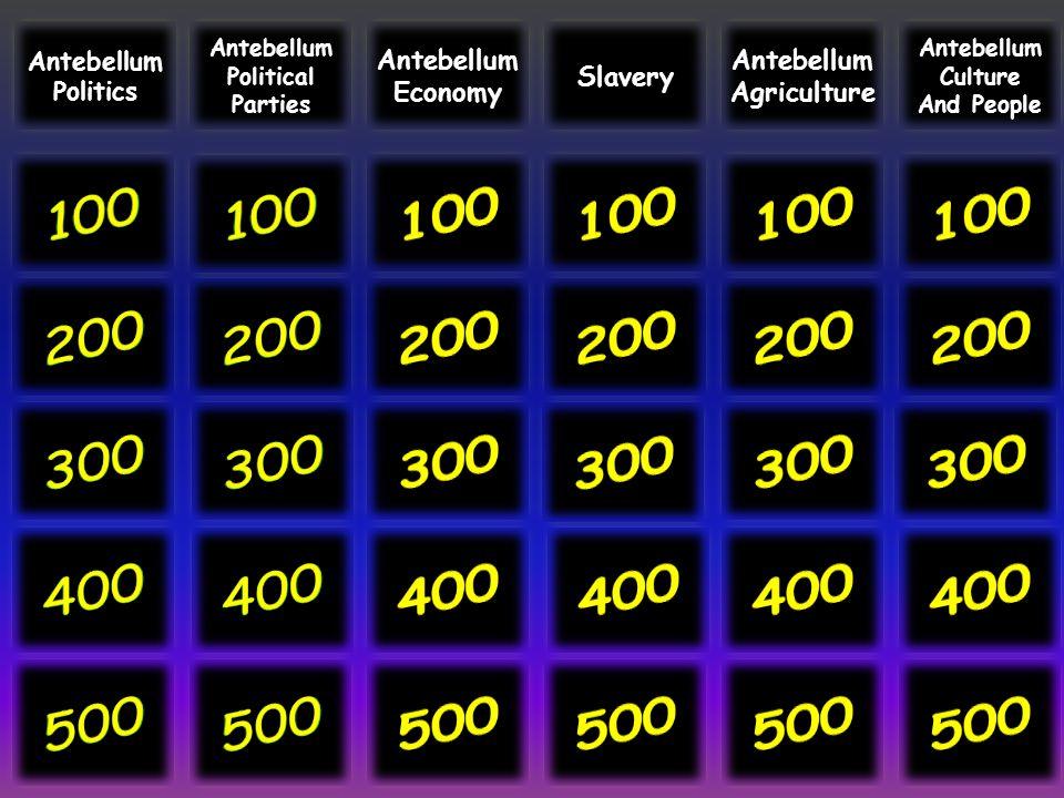 Antebellum Politics Antebellum Political Parties Slavery Antebellum Agriculture Antebellum Culture And People Antebellum Economy