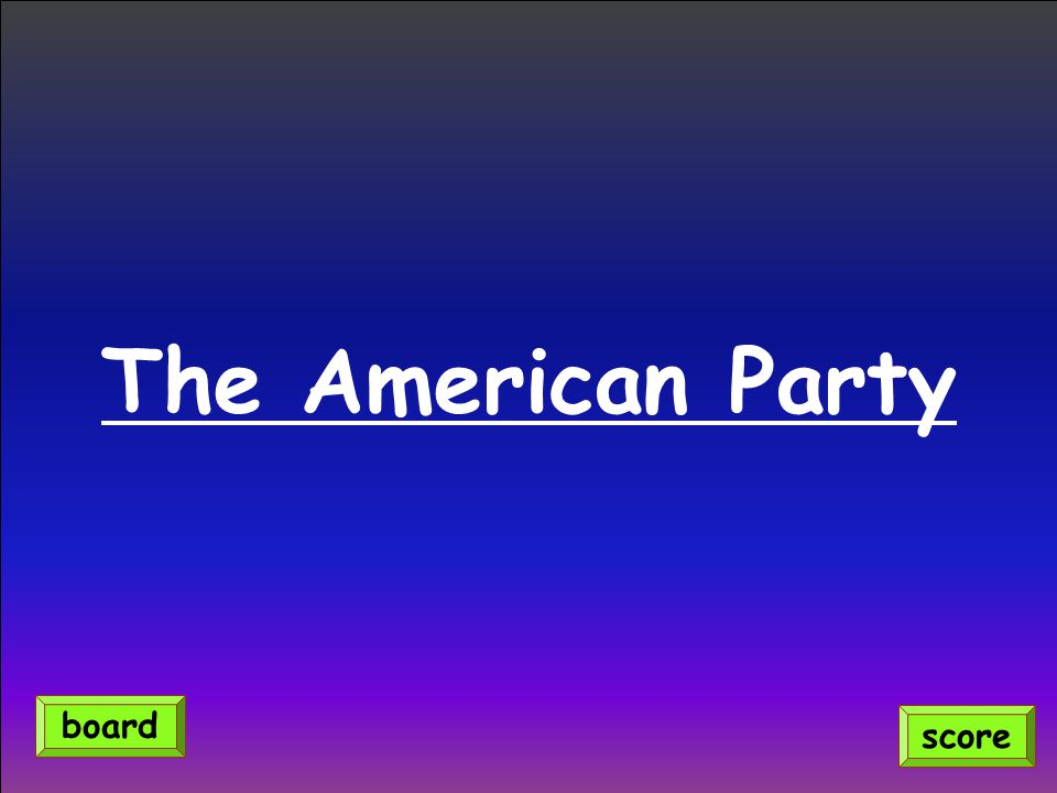 The American Party score board