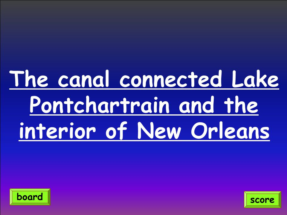 The canal connected Lake Pontchartrain and the interior of New Orleans score board