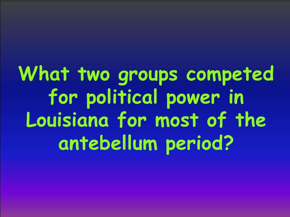 What two groups competed for political power in Louisiana for most of the antebellum period?