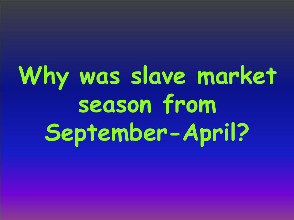 Why was slave market season from September-April?