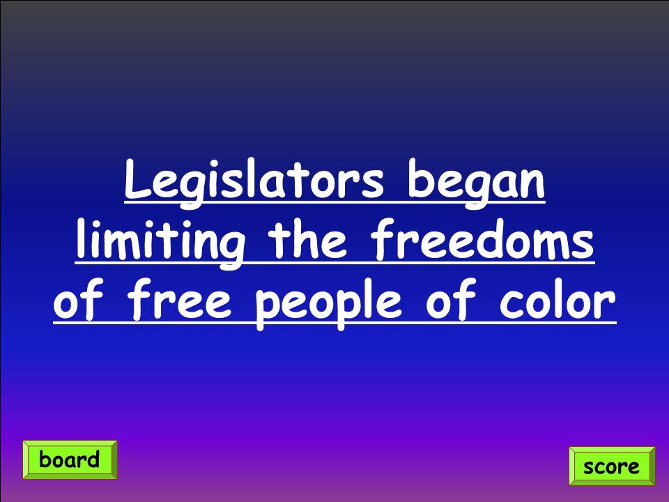 Legislators began limiting the freedoms of free people of color score board