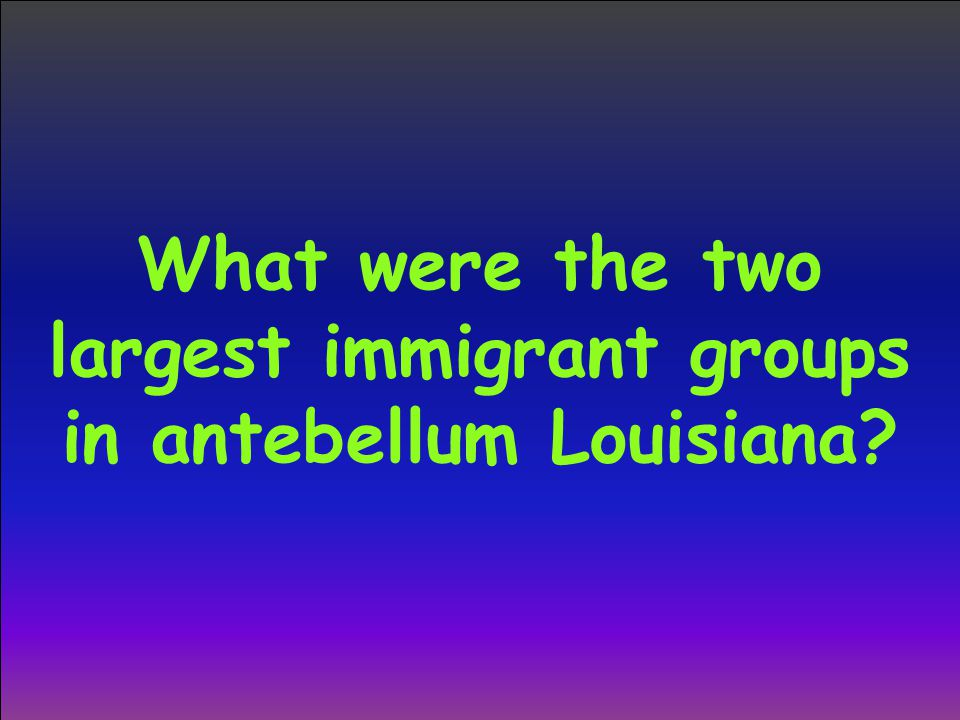 What were the two largest immigrant groups in antebellum Louisiana?