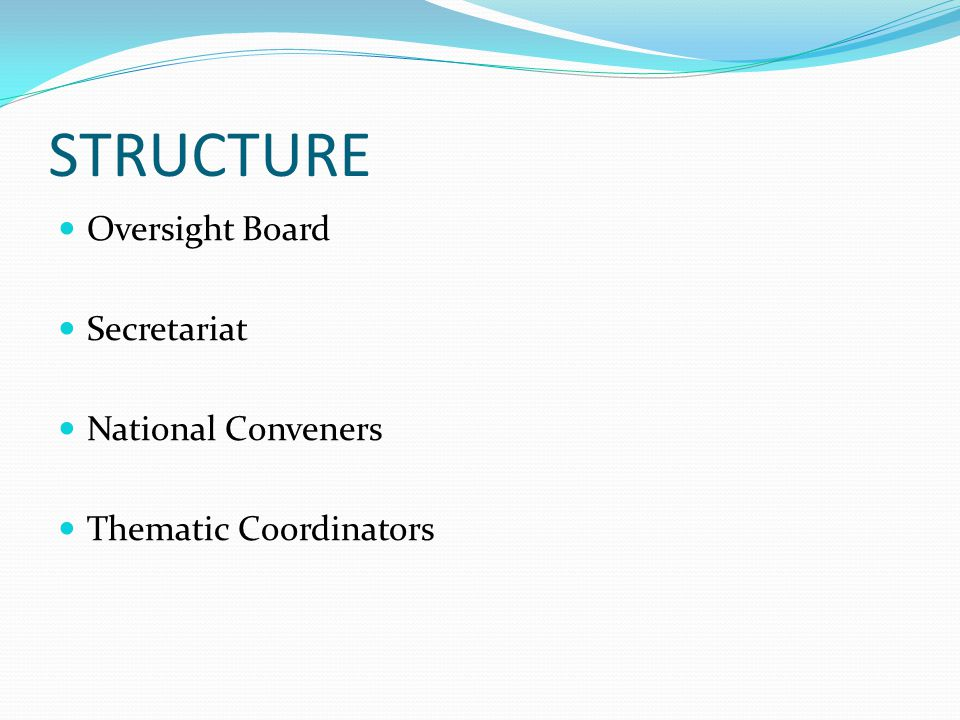 STRUCTURE Oversight Board Secretariat National Conveners Thematic Coordinators