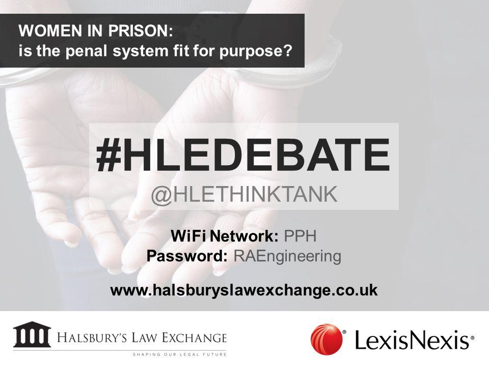 WOMEN IN PRISON: is the penal system fit for purpose? WiFi Network: PPH Password: RAEngineering www.halsburyslawexchange.co.uk #HLEDEBATE @HLETHINKTAN