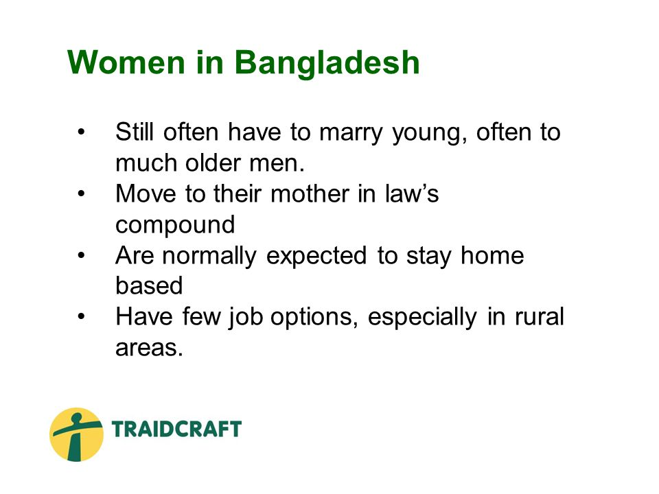 Women in Bangladesh Still often have to marry young, often to much older men.