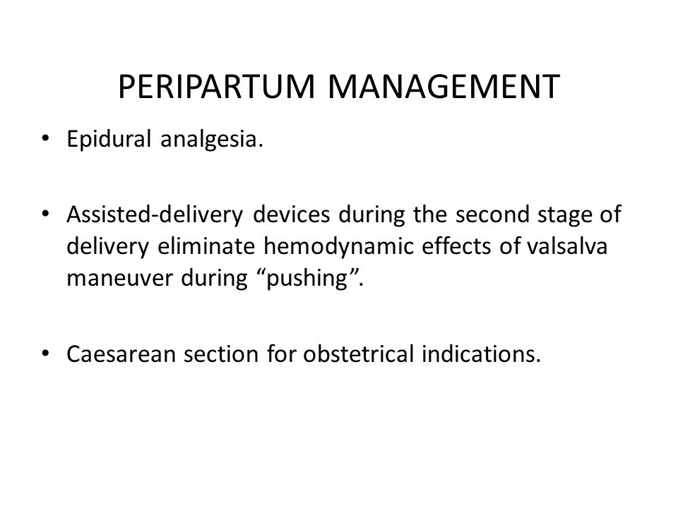 PERIPARTUM MANAGEMENT Epidural analgesia. Assisted-delivery devices during the second stage of delivery eliminate hemodynamic effects of valsalva mane