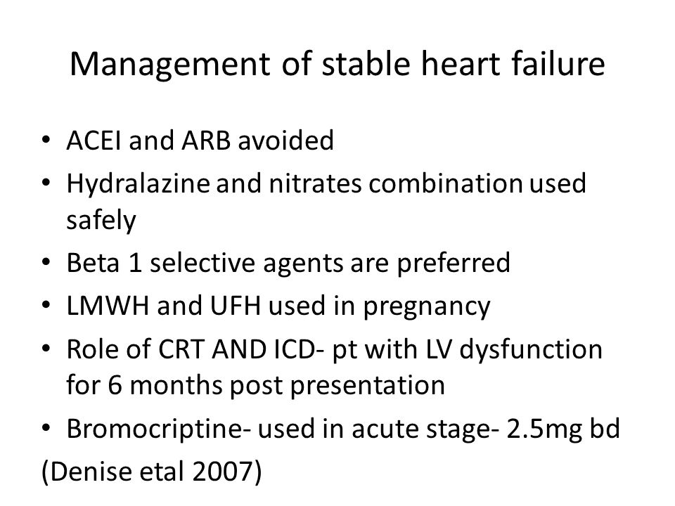 Management of stable heart failure ACEI and ARB avoided Hydralazine and nitrates combination used safely Beta 1 selective agents are preferred LMWH an