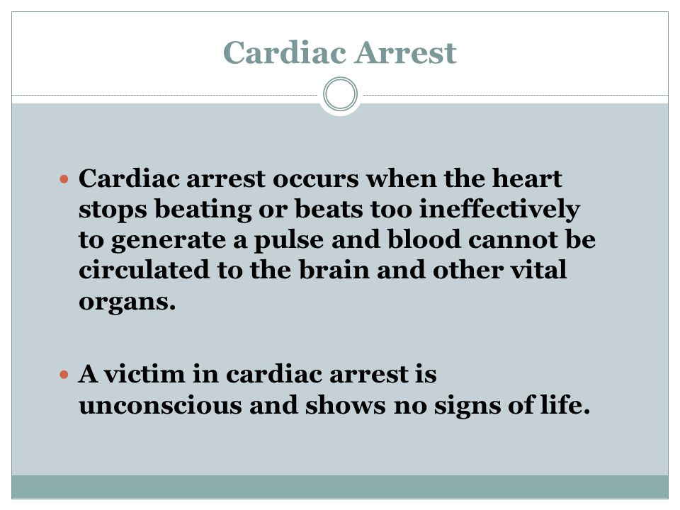 Cardiac Arrest (continued) Signs of life include—  Normal breathing.