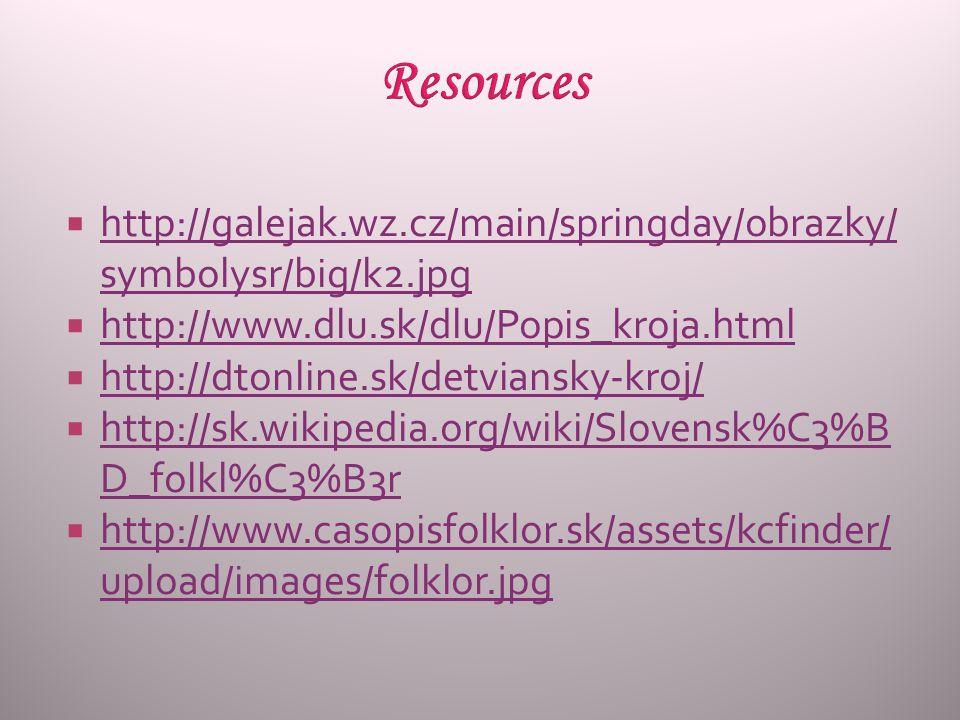  http://galejak.wz.cz/main/springday/obrazky/ symbolysr/big/k2.jpg http://galejak.wz.cz/main/springday/obrazky/ symbolysr/big/k2.jpg  http://www.dlu.sk/dlu/Popis_kroja.html http://www.dlu.sk/dlu/Popis_kroja.html  http://dtonline.sk/detviansky-kroj/ http://dtonline.sk/detviansky-kroj/  http://sk.wikipedia.org/wiki/Slovensk%C3%B D_folkl%C3%B3r http://sk.wikipedia.org/wiki/Slovensk%C3%B D_folkl%C3%B3r  http://www.casopisfolklor.sk/assets/kcfinder/ upload/images/folklor.jpg http://www.casopisfolklor.sk/assets/kcfinder/ upload/images/folklor.jpg