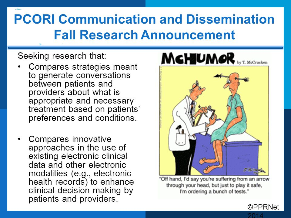 ©PPRNet 2014 PCORI Communication and Dissemination Fall Research Announcement Seeking research that: Compares strategies meant to generate conversatio