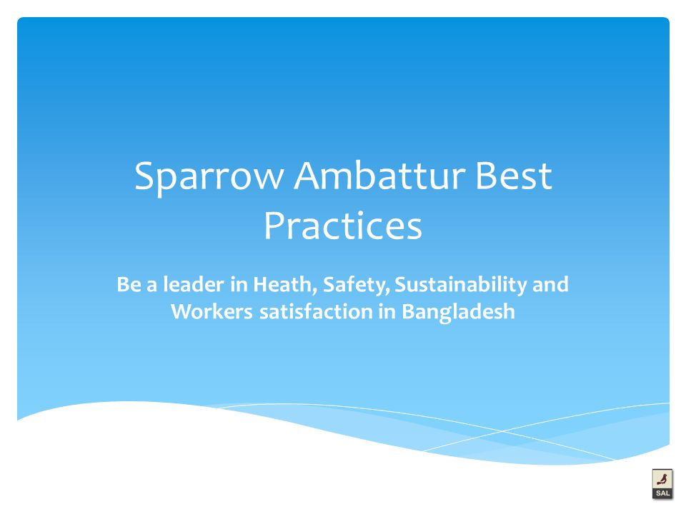 Sparrow Ambattur Best Practices Be a leader in Heath, Safety, Sustainability and Workers satisfaction in Bangladesh