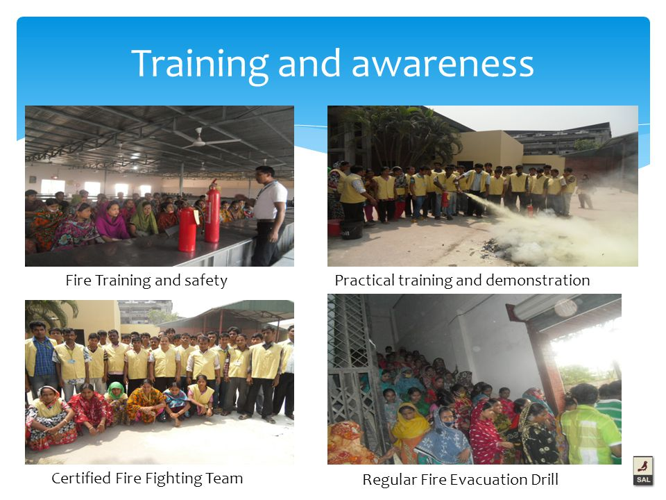 Training and awareness Fire Training and safetyPractical training and demonstration Certified Fire Fighting Team Regular Fire Evacuation Drill