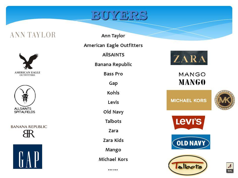 Ann Taylor American Eagle Outfitters AllSAINTS Banana Republic Bass Pro Gap Kohls Levis Old Navy Talbots Zara Zara Kids Mango Michael Kors …… BUYERS