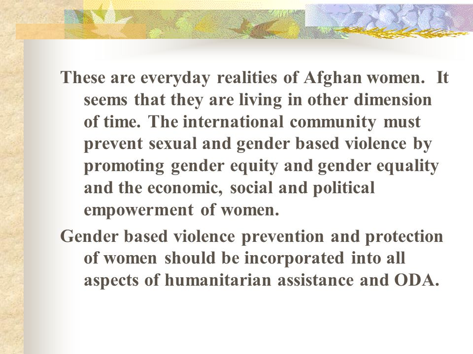 These are everyday realities of Afghan women. It seems that they are living in other dimension of time. The international community must prevent sexua