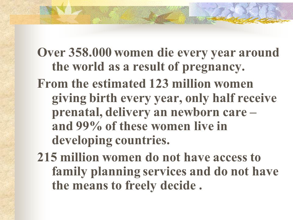 Over 358.000 women die every year around the world as a result of pregnancy. From the estimated 123 million women giving birth every year, only half r