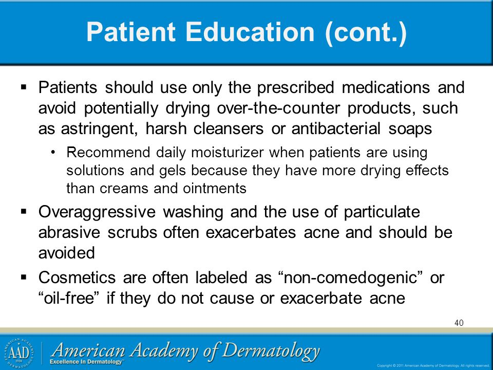 Patient Education (cont.)  Patients should use only the prescribed medications and avoid potentially drying over-the-counter products, such as astrin