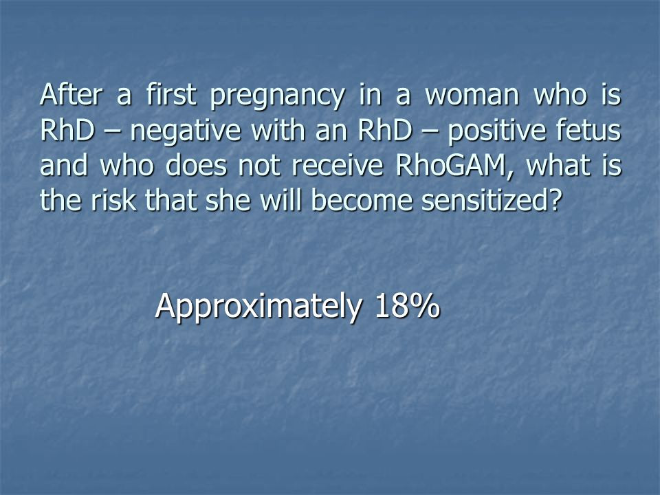After a first pregnancy in a woman who is RhD – negative with an RhD – positive fetus and who does not receive RhoGAM, what is the risk that she will