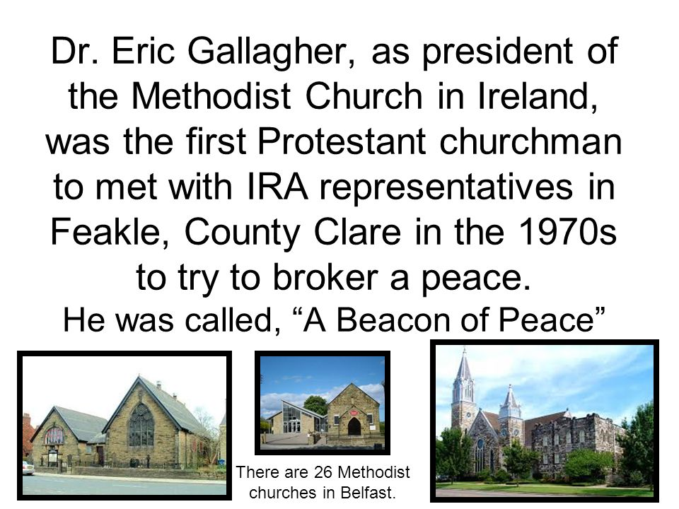 The Methodist Church and its members have made an enormous contribution to the peace process in Northern Ireland.