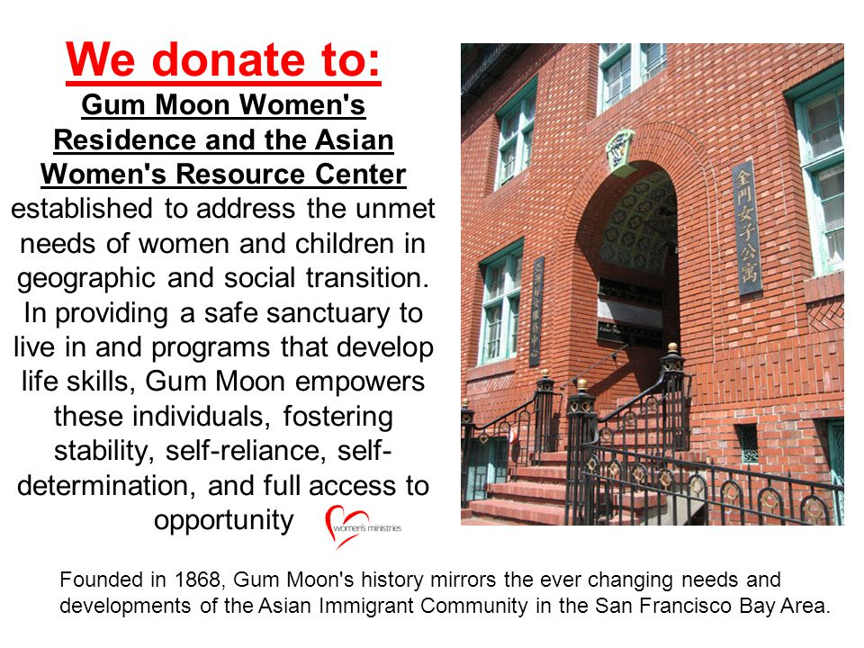 We donate to: Mary Elizabeth Inn which provides affordable safe housing for single women who come to San Francisco seeking employment, schooling, or l