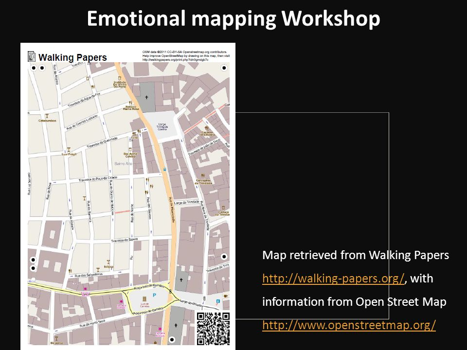 Emotional mapping Workshop Map retrieved from Walking Papers http://walking-papers.org/, with information from Open Street Map http://www.openstreetmap.org/ http://walking-papers.org/ http://www.openstreetmap.org/