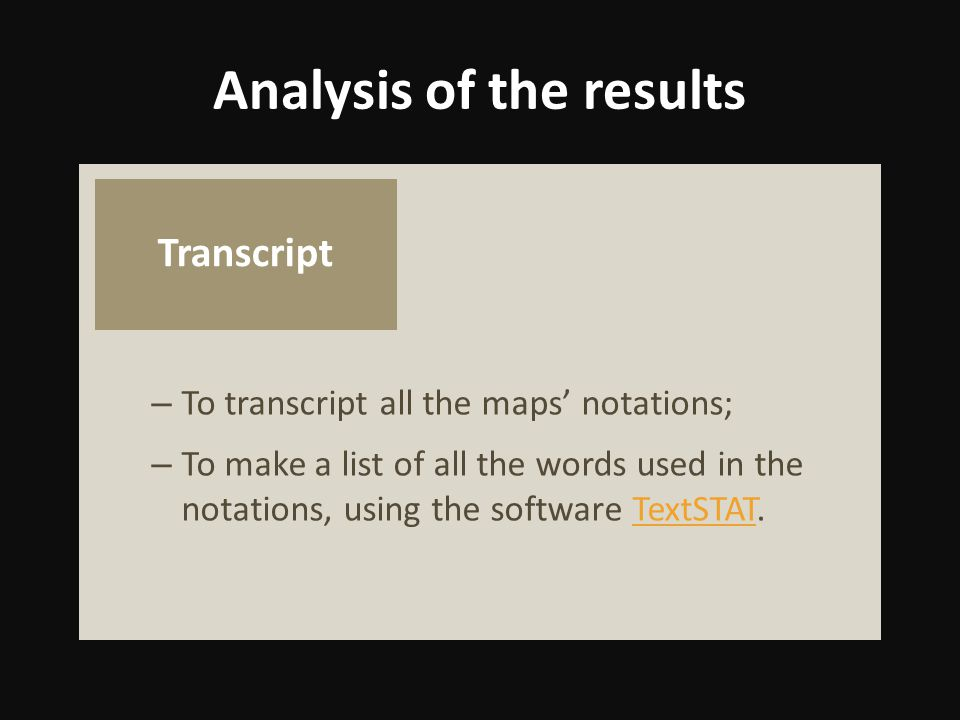 – To transcript all the maps' notations; – To make a list of all the words used in the notations, using the software TextSTAT.TextSTAT Analysis of the results Transcript