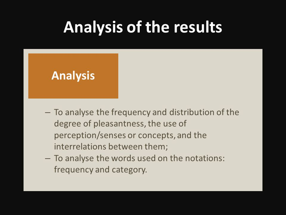 – To analyse the frequency and distribution of the degree of pleasantness, the use of perception/senses or concepts, and the interrelations between them; – To analyse the words used on the notations: frequency and category.