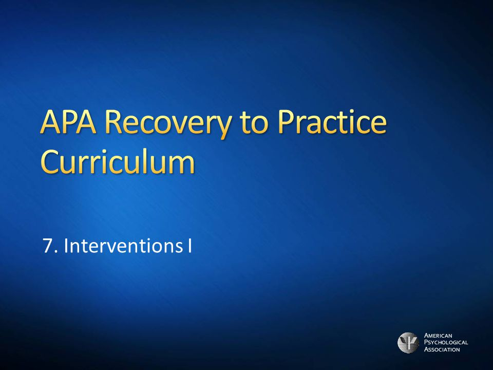 A MERICAN P SYCHOLOGICAL A SSOCIATION Underlying Principles Successful provision of services depends on: Belief that recovery will occur Empathic genuine, trusting relationship Involvement of, and partnership with, people with serious mental illnesses in decisions about their health care Culturally relevant services Gender specific services for trauma Recognition of need to provide services to meet goals identified by person Identification of skills and resources needed for successful living