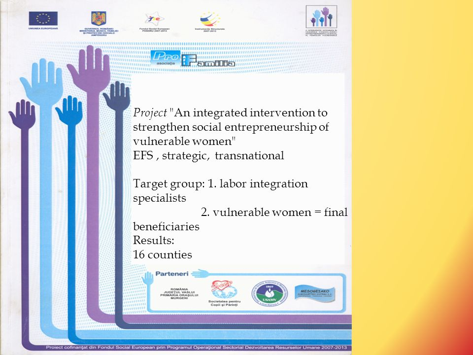 Our proposed BEST PRACTICES from adult educational programs towards labor integration of vulnerable group (women violence victims) were selected; - from our activities: in more than 16 years, about 24 implemented projects in adults education; - respecting the demands/ objectives of Grundtvig project'.