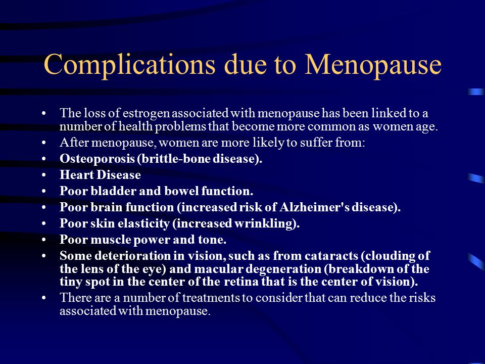 Complications due to Menopause The loss of estrogen associated with menopause has been linked to a number of health problems that become more common a