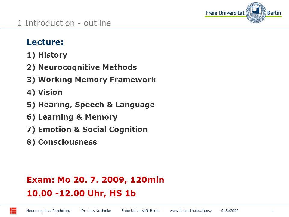 1 Neurocognitive Psychology Dr. Lars Kuchinke Freie Universität Berlin www.fu-berlin.de/allgpsy SoSe2009 1 Introduction - outline Lecture: 1) History
