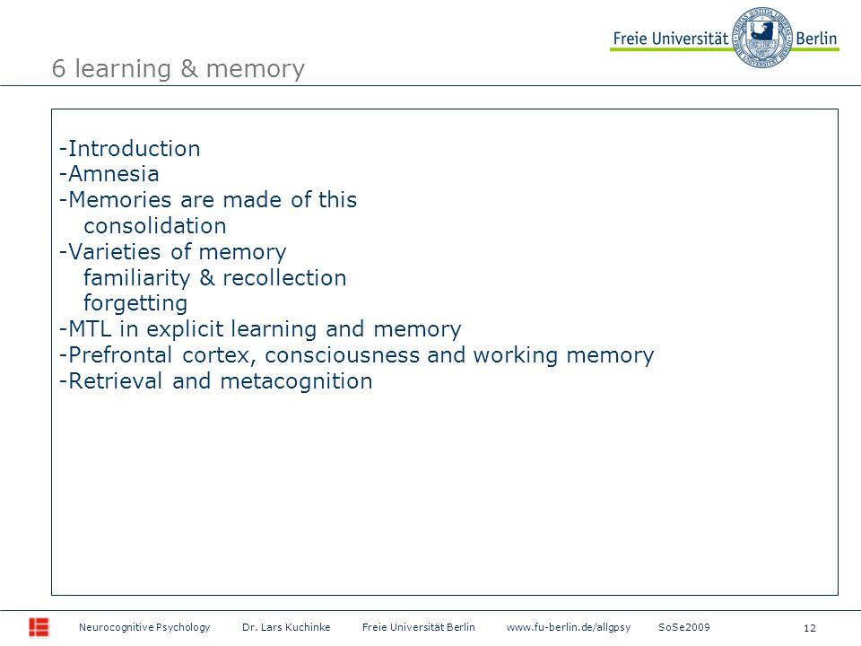 12 Neurocognitive Psychology Dr. Lars Kuchinke Freie Universität Berlin www.fu-berlin.de/allgpsy SoSe2009 -Introduction -Amnesia -Memories are made of