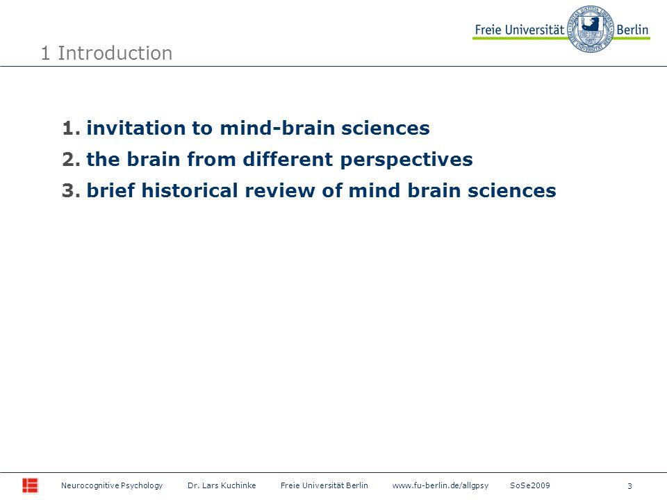 3 Neurocognitive Psychology Dr. Lars Kuchinke Freie Universität Berlin www.fu-berlin.de/allgpsy SoSe2009 1 Introduction 1.invitation to mind-brain sci