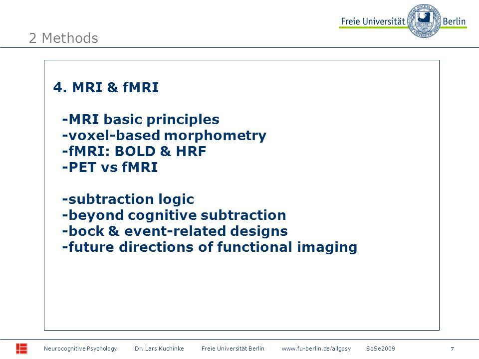 7 Neurocognitive Psychology Dr. Lars Kuchinke Freie Universität Berlin www.fu-berlin.de/allgpsy SoSe2009 2 Methods 4. MRI & fMRI -MRI basic principles