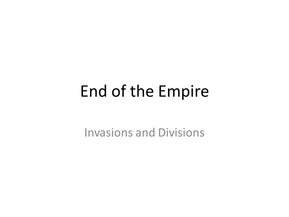 End of the Empire Invasions and Divisions