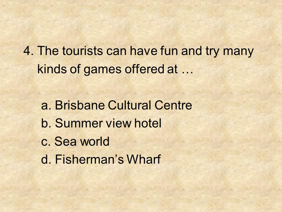 4. The tourists can have fun and try many kinds of games offered at … a.
