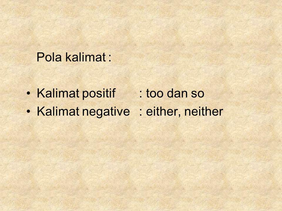 Pola kalimat : Kalimat positif : too dan so Kalimat negative : either, neither