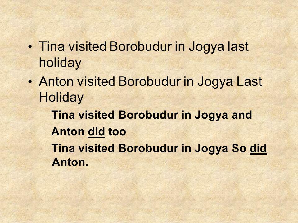 Tina visited Borobudur in Jogya last holiday Anton visited Borobudur in Jogya Last Holiday Tina visited Borobudur in Jogya and Anton did too Tina visited Borobudur in Jogya So did Anton.