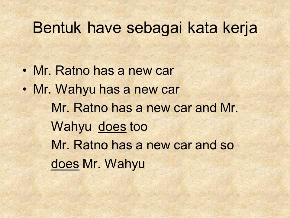 Bentuk have sebagai kata kerja Mr. Ratno has a new car Mr.