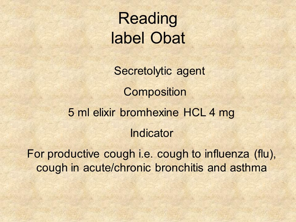 Reading label Obat Secretolytic agent Composition 5 ml elixir bromhexine HCL 4 mg Indicator For productive cough i.e.