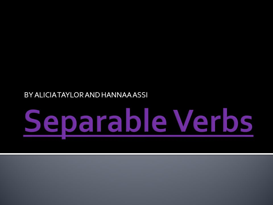  Separable verbs consist of a verb and another 'bit', which adds extra meaning.