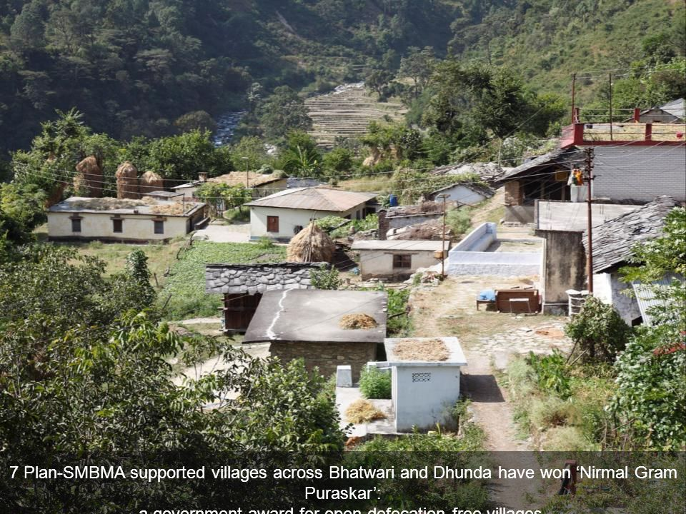 7 Plan-SMBMA supported villages across Bhatwari and Dhunda have won 'Nirmal Gram Puraskar': a government award for open-defecation free villages.