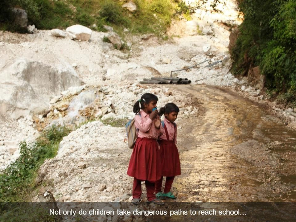 Not only do children take dangerous paths to reach school…