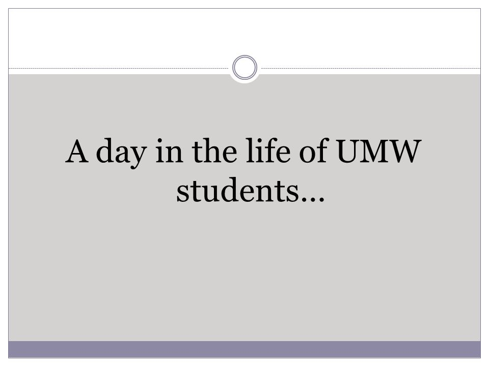 A day in the life of UMW students…