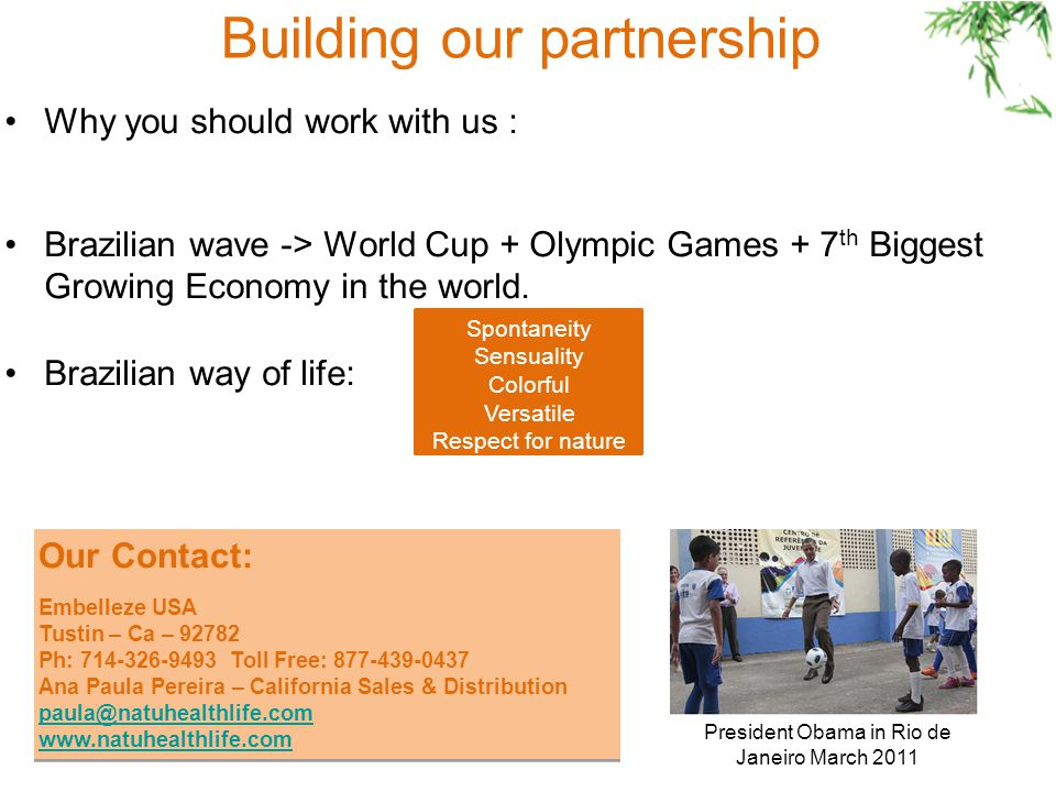 Building our partnership Why you should work with us : Brazilian wave -> World Cup + Olympic Games + 7 th Biggest Growing Economy in the world.