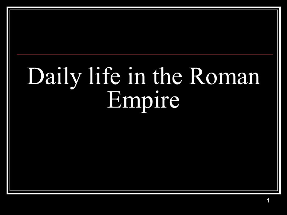 Daily life in the Roman Empire 1